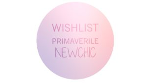 Wishlist primaverile da Newchic